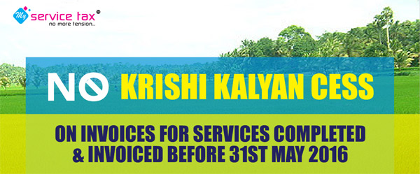 No Krishi Kalyan Cess on Invoices for Services Completed & Invoiced before 31st May 2016